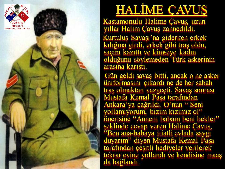 HALİME ÇAVUŞ Kastamonulu Halime Çavuş, uzun yıllar Halim Çavuş zannedildi.