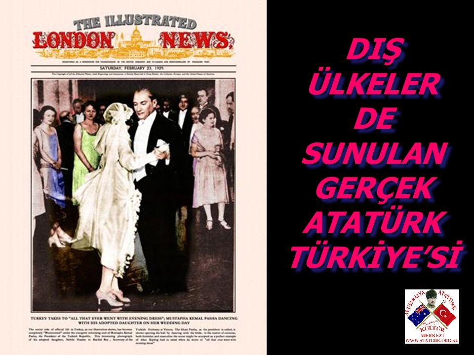 DIŞ ÜLKELER DE SUNULAN GERÇEK ATATÜRK TÜRKİYE'Sİ