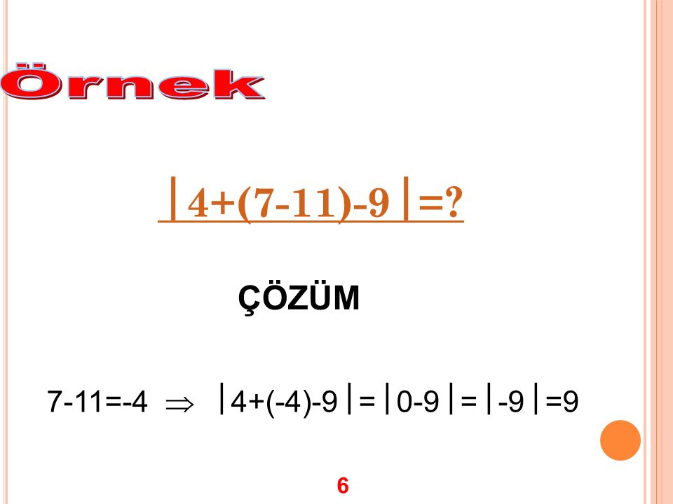 Örnek 4+(7-11)-9= ÇÖZÜM 7-11=-4  4+(-4)-9=0-9=-9=9