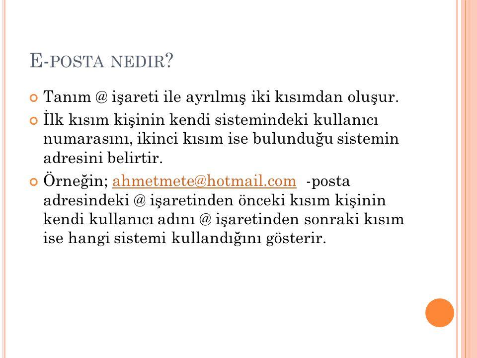 E-posta nedir Tanım @ işareti ile ayrılmış iki kısımdan oluşur.