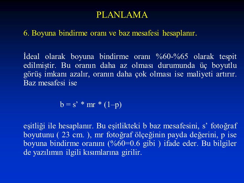 PLANLAMA 6. Boyuna bindirme oranı ve baz mesafesi hesaplanır.