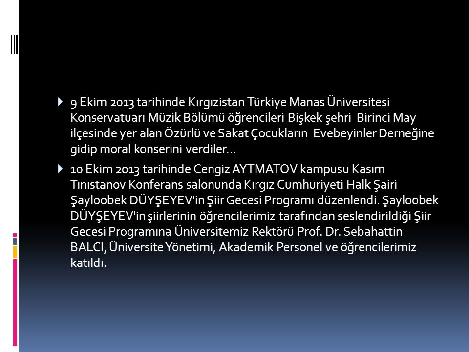 9 Ekim 2013 tarihinde Kırgızistan Türkiye Manas Üniversitesi Konservatuarı Müzik Bölümü öğrencileri Bişkek şehri Birinci May ilçesinde yer alan Özürlü ve Sakat Çocukların Evebeyinler Derneğine gidip moral konserini verdiler...