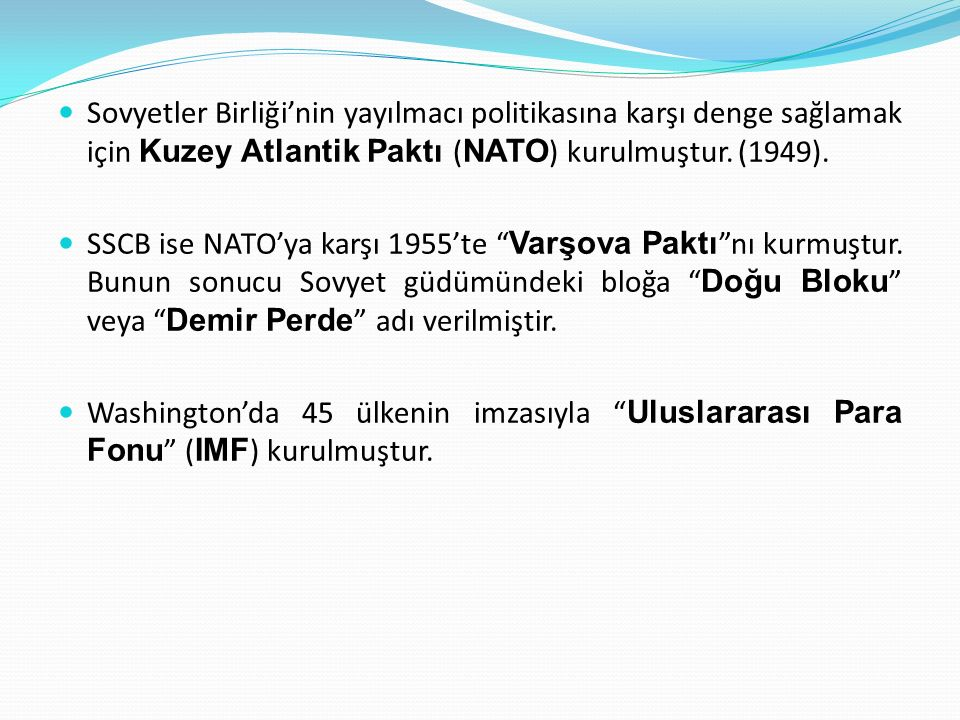 Sovyetler Birliği'nin yayılmacı politikasına karşı denge sağlamak için Kuzey Atlantik Paktı (NATO) kurulmuştur. (1949).