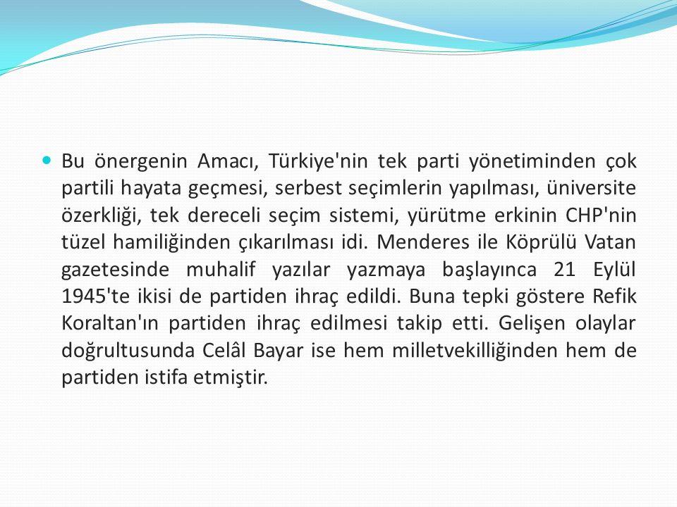 Bu önergenin Amacı, Türkiye nin tek parti yönetiminden çok partili hayata geçmesi, serbest seçimlerin yapılması, üniversite özerkliği, tek dereceli seçim sistemi, yürütme erkinin CHP nin tüzel hamiliğinden çıkarılması idi.