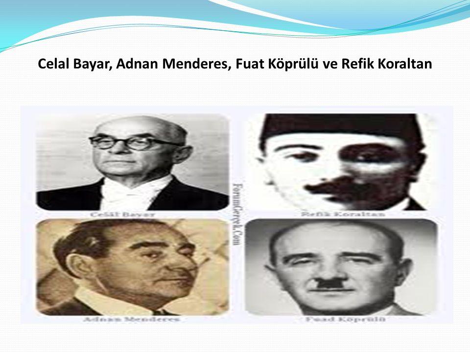 Celal Bayar, Adnan Menderes, Fuat Köprülü ve Refik Koraltan