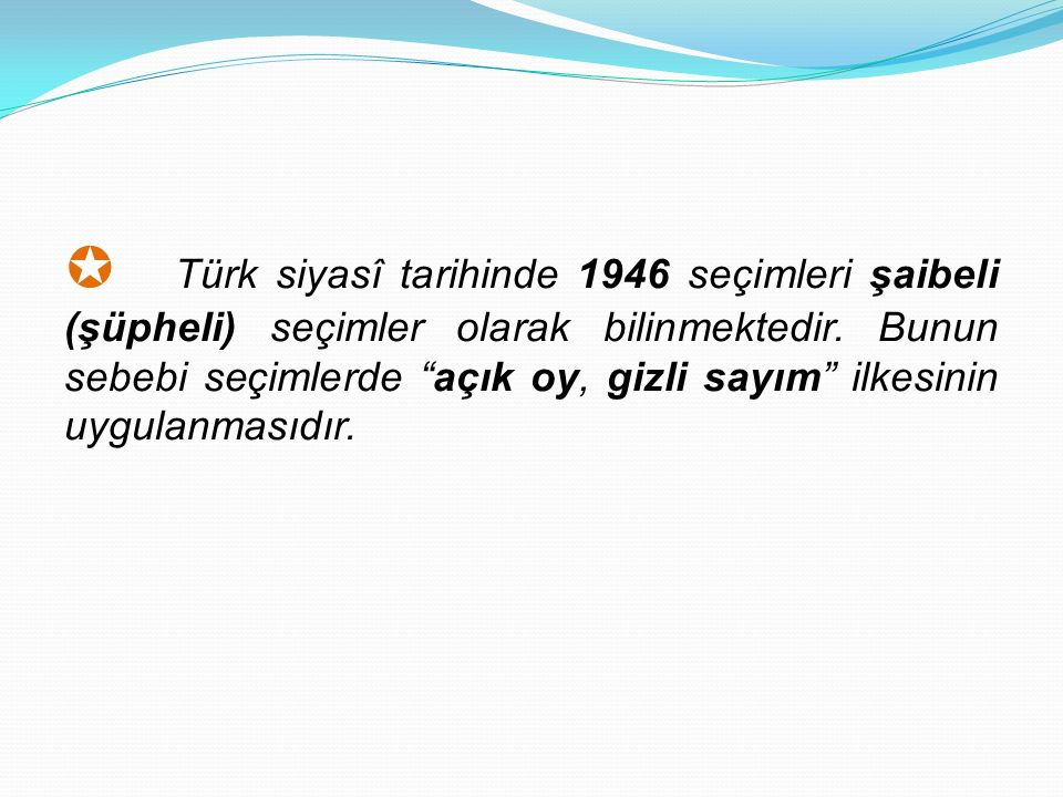  Türk siyasî tarihinde 1946 seçimleri şaibeli (şüpheli) seçimler olarak bilinmektedir.