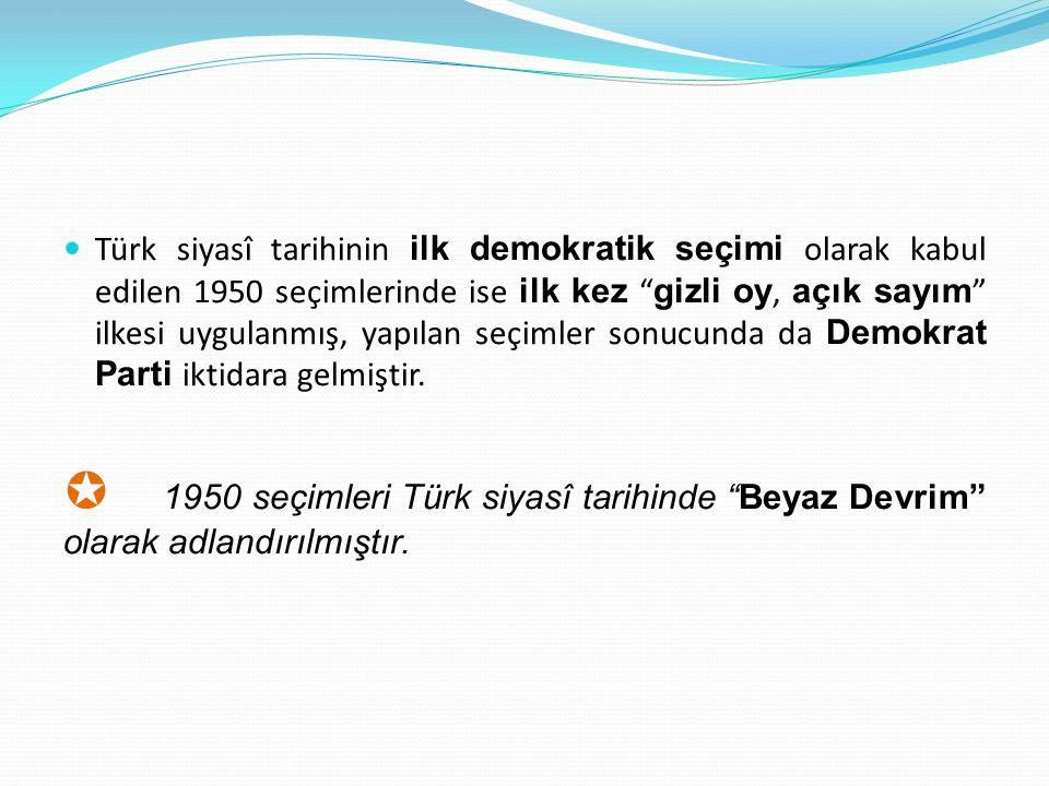 Türk siyasî tarihinin ilk demokratik seçimi olarak kabul edilen 1950 seçimlerinde ise ilk kez gizli oy, açık sayım ilkesi uygulanmış, yapılan seçimler sonucunda da Demokrat Parti iktidara gelmiştir.