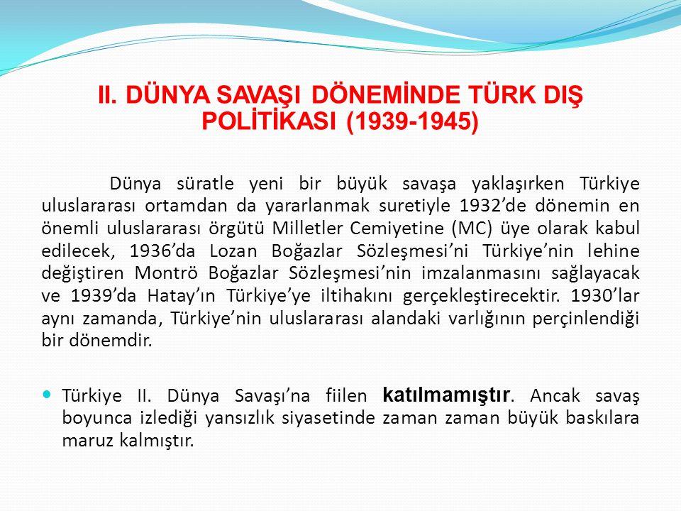 II. DÜNYA SAVAŞI DÖNEMİNDE TÜRK DIŞ POLİTİKASI (1939-1945)