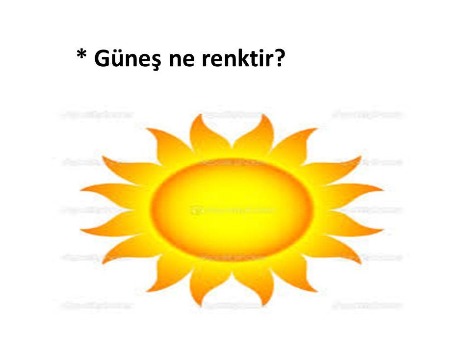 * Güneş ne renktir