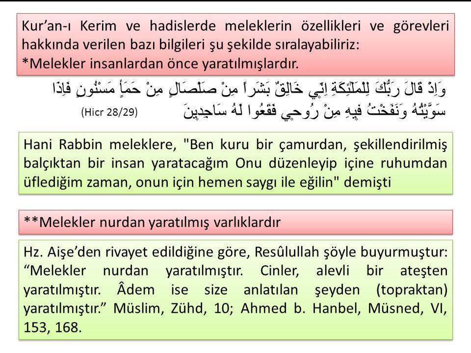 Kur'an-ı Kerim ve hadislerde meleklerin özellikleri ve görevleri hakkında verilen bazı bilgileri şu şekilde sıralayabiliriz: