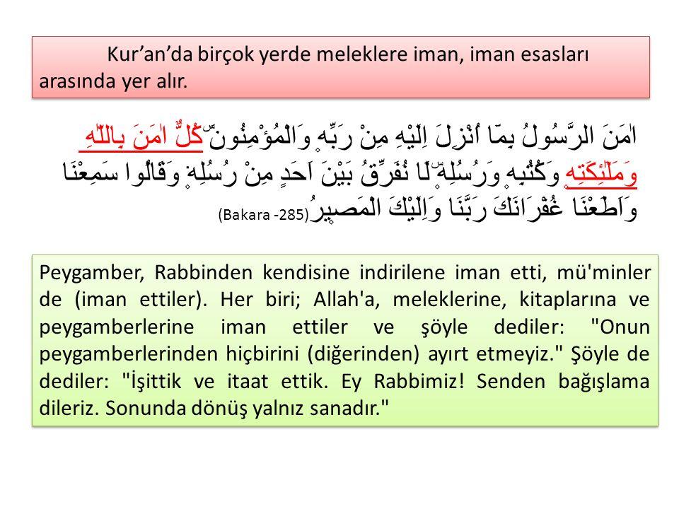 Kur'an'da birçok yerde meleklere iman, iman esasları arasında yer alır.
