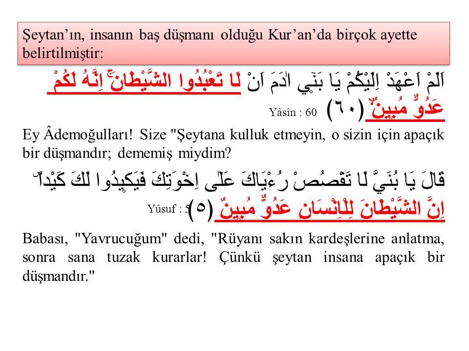Şeytan'ın, insanın baş düşmanı olduğu Kur'an'da birçok ayette belirtilmiştir: