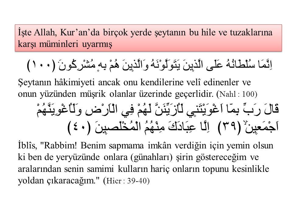 İşte Allah, Kur'an'da birçok yerde şeytanın bu hile ve tuzaklarına karşı müminleri uyarmış