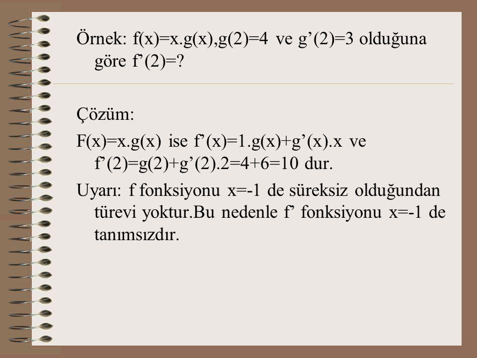 Örnek: f(x)=x.g(x),g(2)=4 ve g'(2)=3 olduğuna göre f'(2)=
