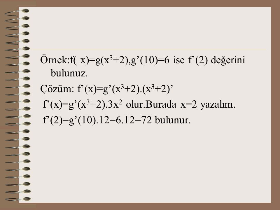 Örnek:f( x)=g(x3+2),g'(10)=6 ise f'(2) değerini bulunuz.