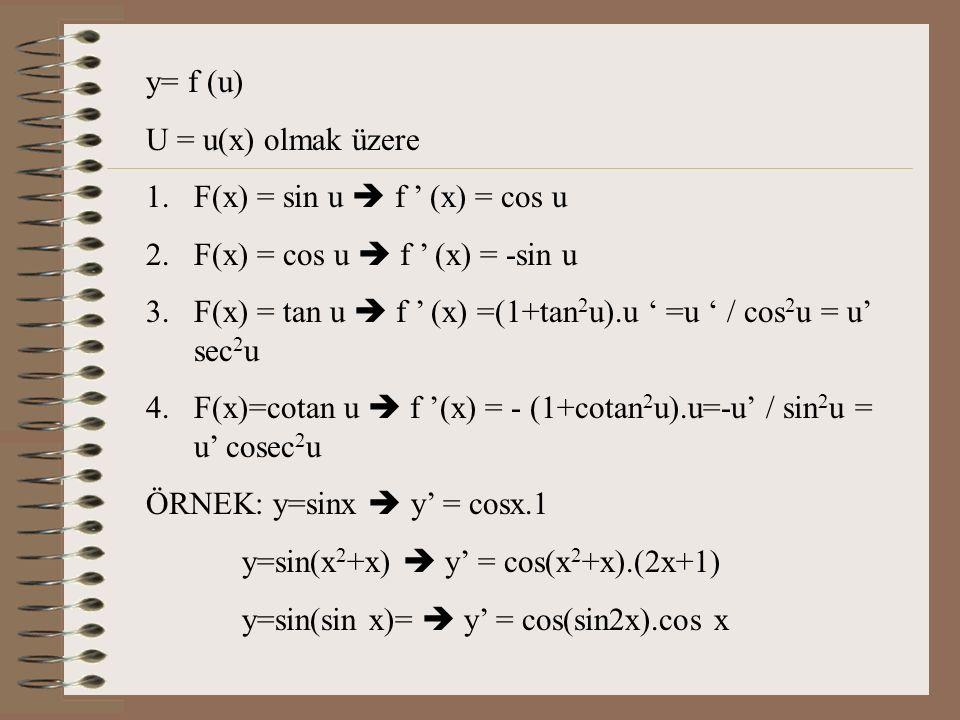 y= f (u) U = u(x) olmak üzere. F(x) = sin u  f ' (x) = cos u. F(x) = cos u  f ' (x) = -sin u.