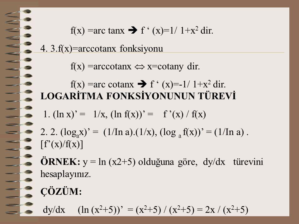 f(x) =arc tanx  f ' (x)=1/ 1+x2 dir.