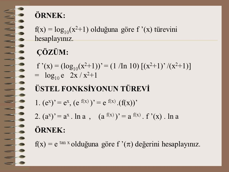 ÖRNEK: f(x) = log10(x2+1) olduğuna göre f '(x) türevini hesaplayınız. ÇÖZÜM: