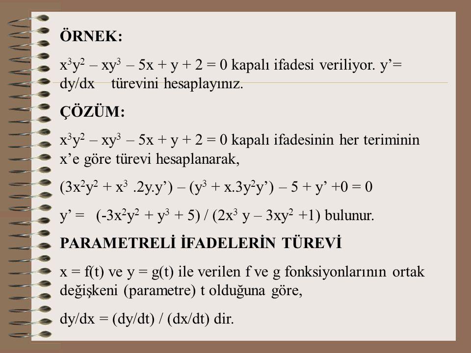 ÖRNEK: x3y2 – xy3 – 5x + y + 2 = 0 kapalı ifadesi veriliyor. y'= dy/dx türevini hesaplayınız.