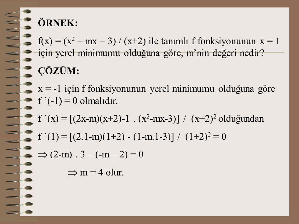 ÖRNEK: f(x) = (x2 – mx – 3) / (x+2) ile tanımlı f fonksiyonunun x = 1 için yerel minimumu olduğuna göre, m'nin değeri nedir