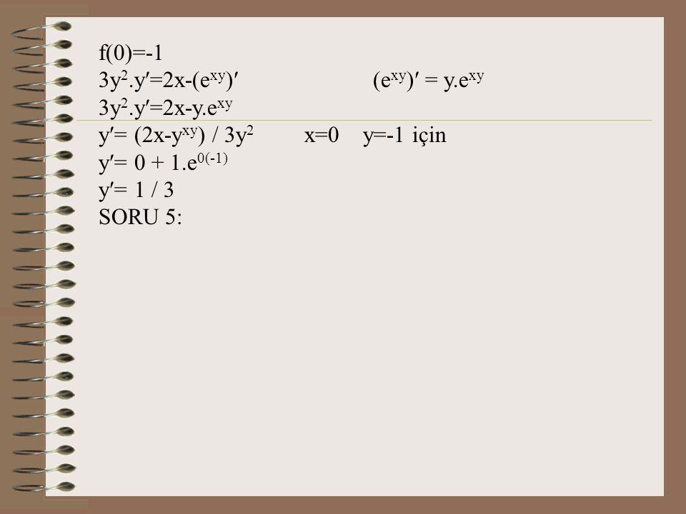 f(0)=-1 3y2.y=2x-(exy) (exy) = y.exy. 3y2.y=2x-y.exy. y= (2x-yxy) / 3y2 x=0 y=-1 için. y= 0 + 1.e0(-1)