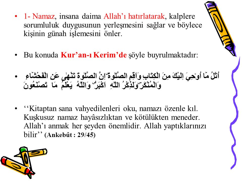 1- Namaz, insana daima Allah'ı hatırlatarak, kalplere sorumluluk duygusunun yerleşmesini sağlar ve böylece kişinin günah işlemesini önler.