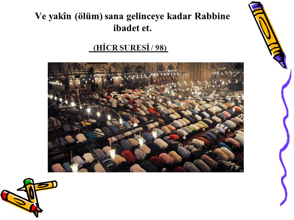 Ve yakîn (ölüm) sana gelinceye kadar Rabbine ibadet et