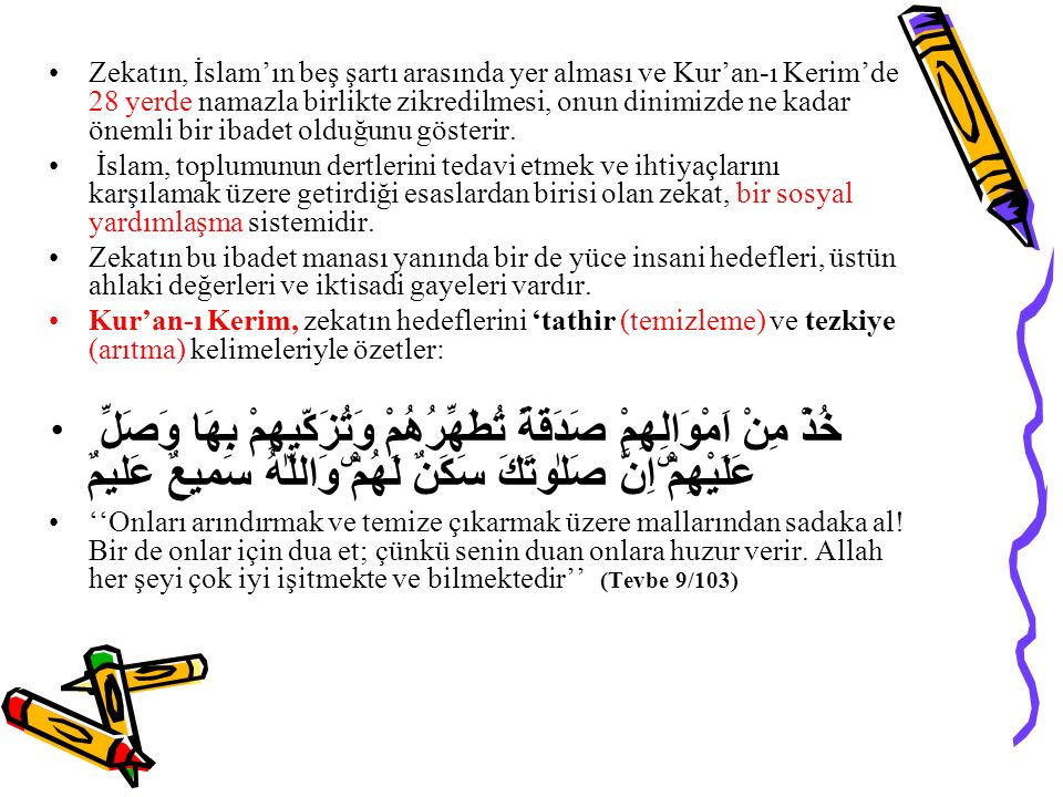 Zekatın, İslam'ın beş şartı arasında yer alması ve Kur'an-ı Kerim'de 28 yerde namazla birlikte zikredilmesi, onun dinimizde ne kadar önemli bir ibadet olduğunu gösterir.