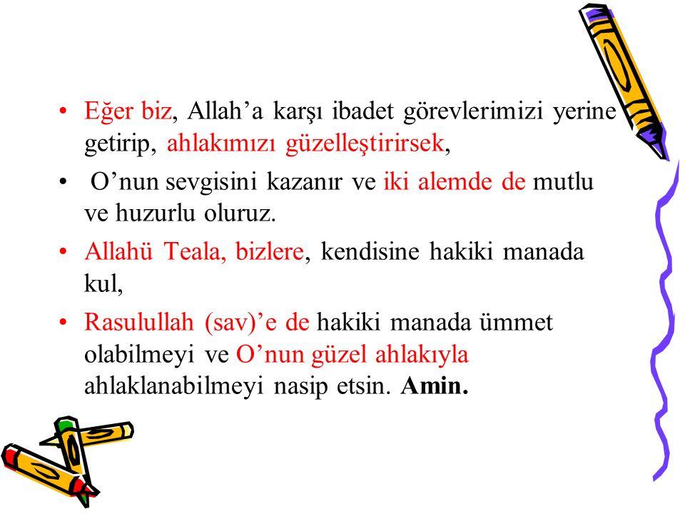 Eğer biz, Allah'a karşı ibadet görevlerimizi yerine getirip, ahlakımızı güzelleştirirsek,