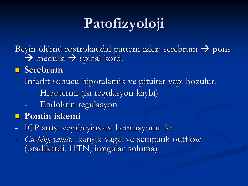 Patofizyoloji Beyin ölümü rostrokaudal pattern izler: serebrum  pons  medulla  spinal kord. Serebrum.