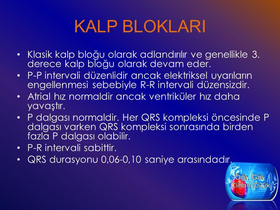 KALP BLOKLARI Klasik kalp bloğu olarak adlandırılır ve genellikle 3. derece kalp bloğu olarak devam eder.