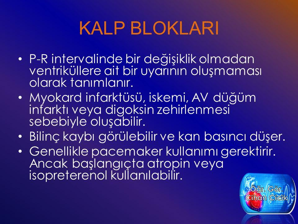 KALP BLOKLARI P-R intervalinde bir değişiklik olmadan ventriküllere ait bir uyarının oluşmaması olarak tanımlanır.