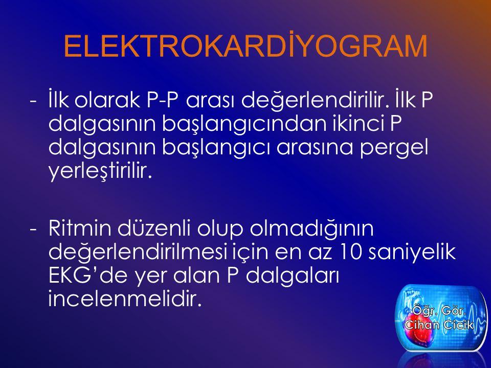 ELEKTROKARDİYOGRAM İlk olarak P-P arası değerlendirilir. İlk P dalgasının başlangıcından ikinci P dalgasının başlangıcı arasına pergel yerleştirilir.