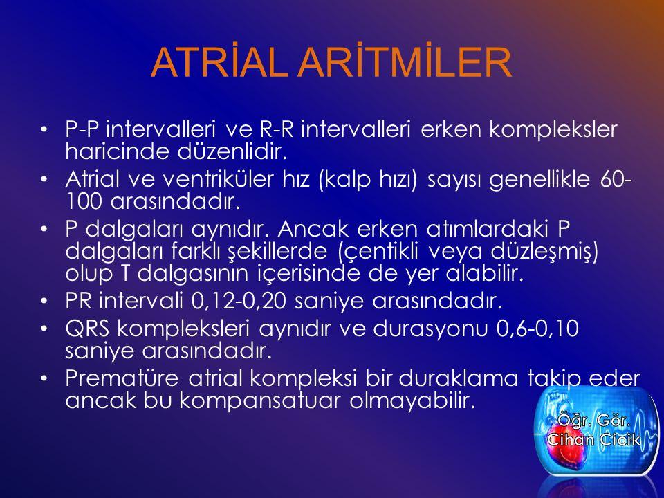 ATRİAL ARİTMİLER P-P intervalleri ve R-R intervalleri erken kompleksler haricinde düzenlidir.