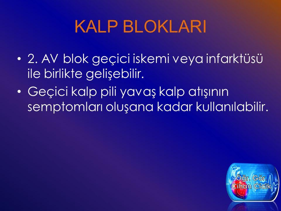 KALP BLOKLARI 2. AV blok geçici iskemi veya infarktüsü ile birlikte gelişebilir.
