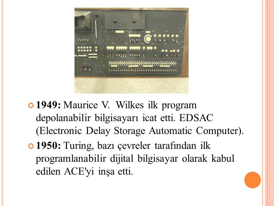1949: Maurice V. Wilkes ilk program depolanabilir bilgisayarı icat etti. EDSAC (Electronic Delay Storage Automatic Computer).
