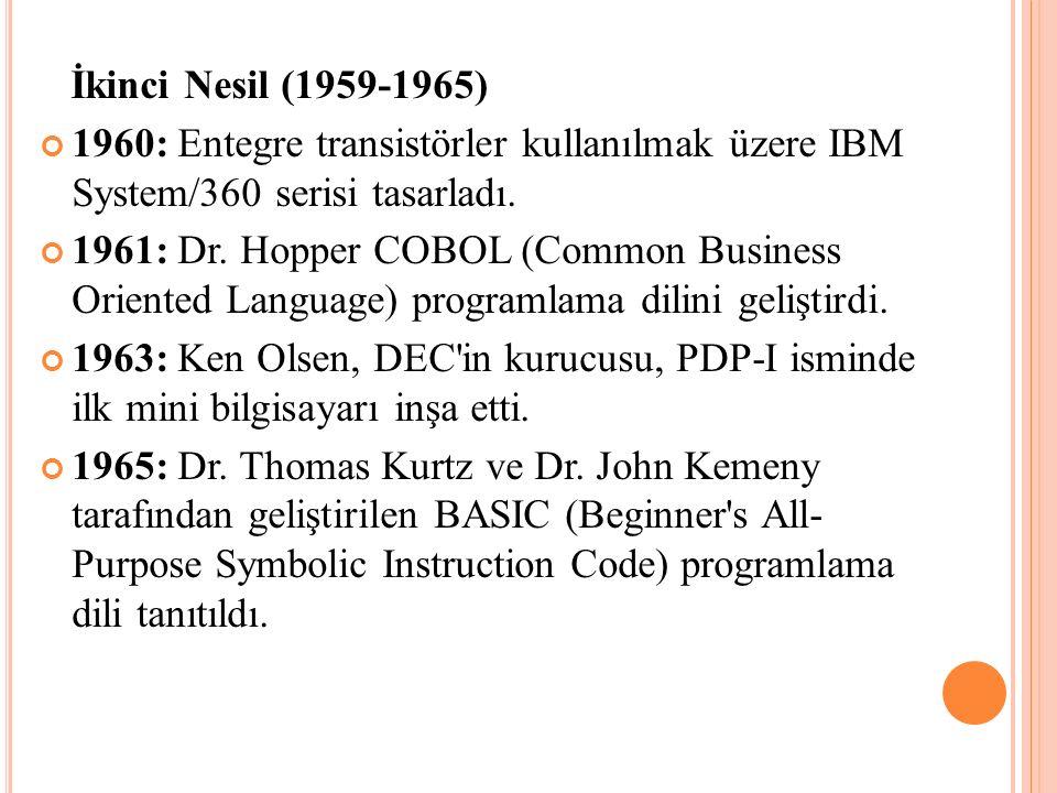 İkinci Nesil (1959-1965) 1960: Entegre transistörler kullanılmak üzere IBM System/360 serisi tasarladı.