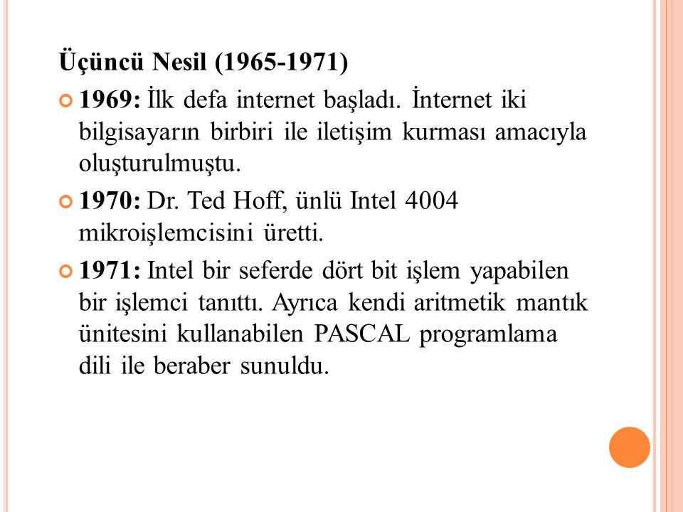 Üçüncü Nesil (1965-1971) 1969: İlk defa internet başladı. İnternet iki bilgisayarın birbiri ile iletişim kurması amacıyla oluşturulmuştu.