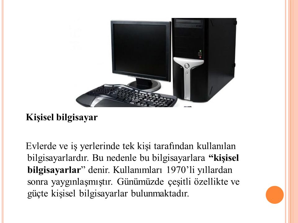 Kişisel bilgisayar Evlerde ve iş yerlerinde tek kişi tarafından kullanılan bilgisayarlardır.