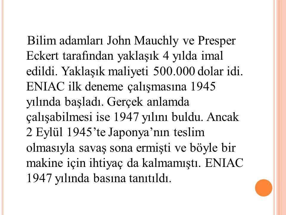 Bilim adamları John Mauchly ve Presper Eckert tarafından yaklaşık 4 yılda imal edildi.