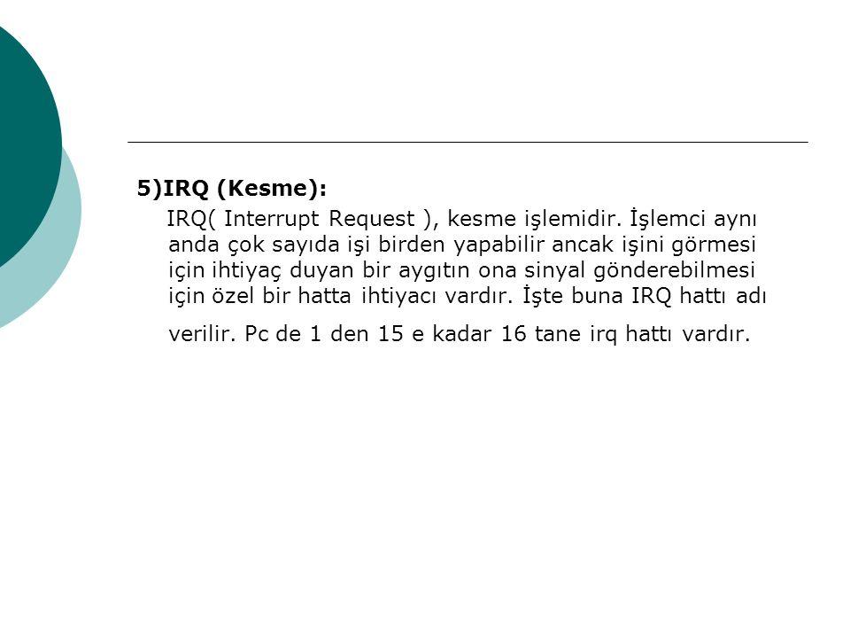 5)IRQ (Kesme):