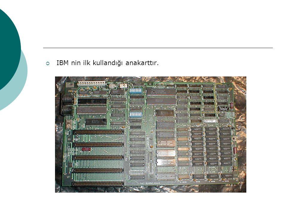 IBM nin ilk kullandığı anakarttır.