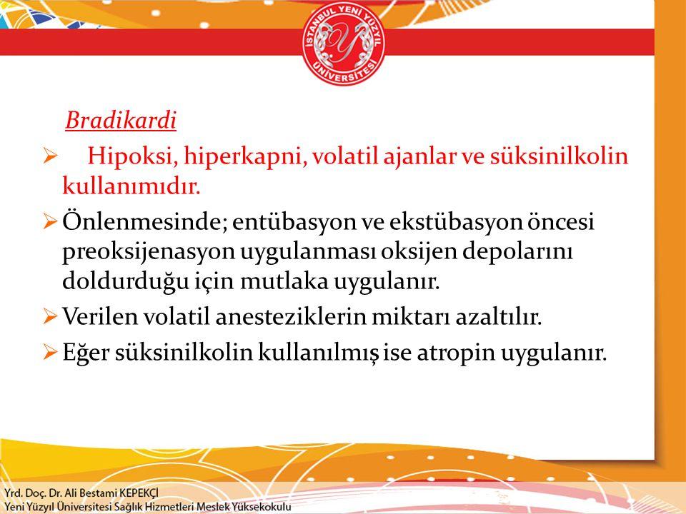 Bradikardi Hipoksi, hiperkapni, volatil ajanlar ve süksinilkolin kullanımıdır.