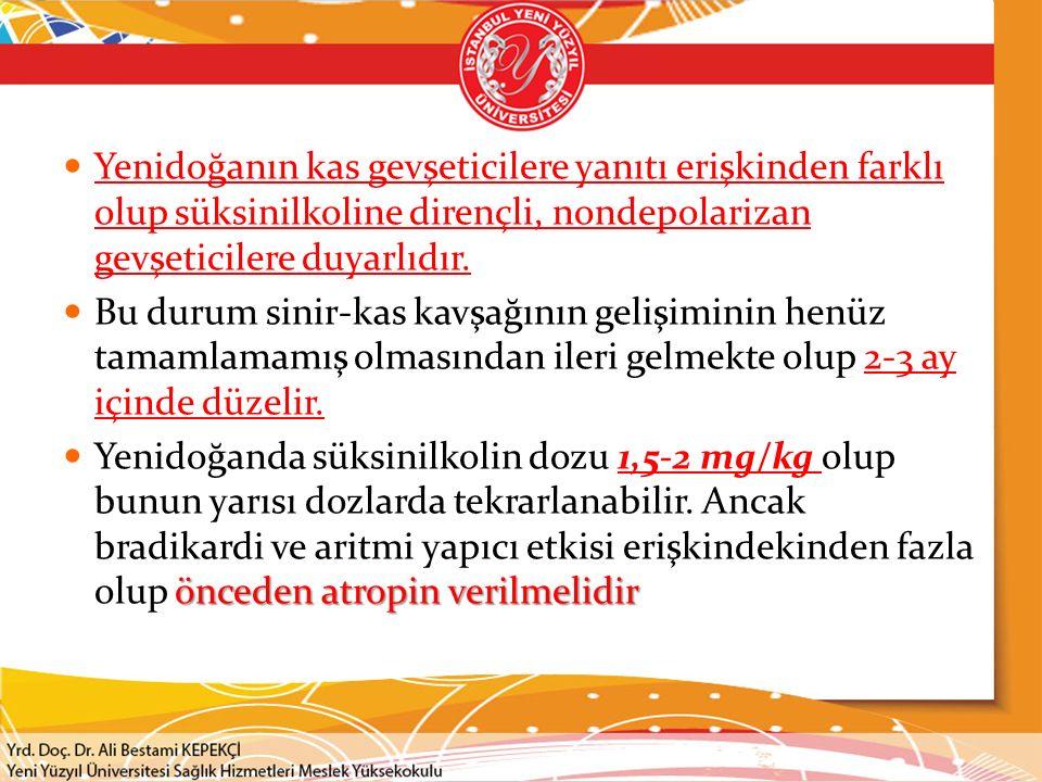 Yenidoğanın kas gevşeticilere yanıtı erişkinden farklı olup süksinilkoline dirençli, nondepolarizan gevşeticilere duyarlıdır.