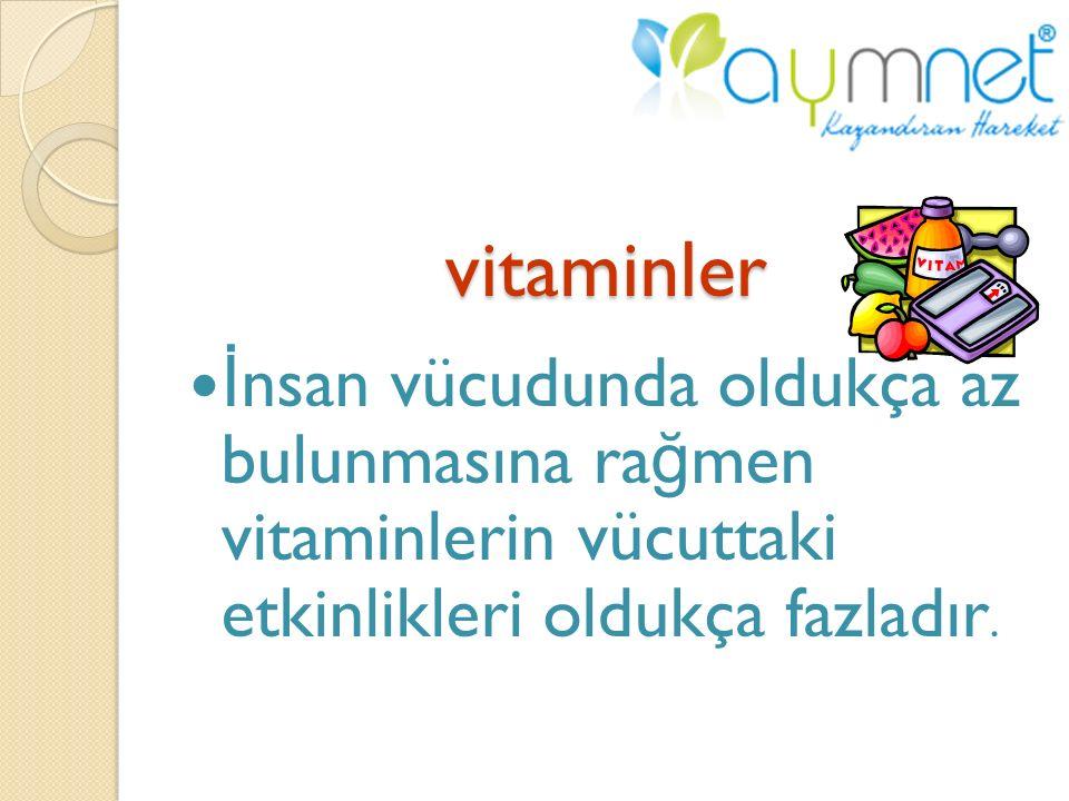 İnsan vücudunda oldukça az bulunmasına rağmen vitaminlerin vücuttaki etkinlikleri oldukça fazladır.
