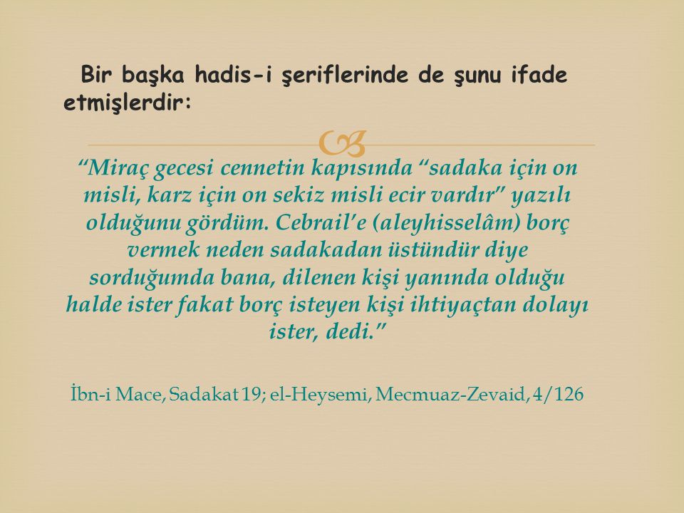 İbn-i Mace, Sadakat 19; el-Heysemi, Mecmuaz-Zevaid, 4/126