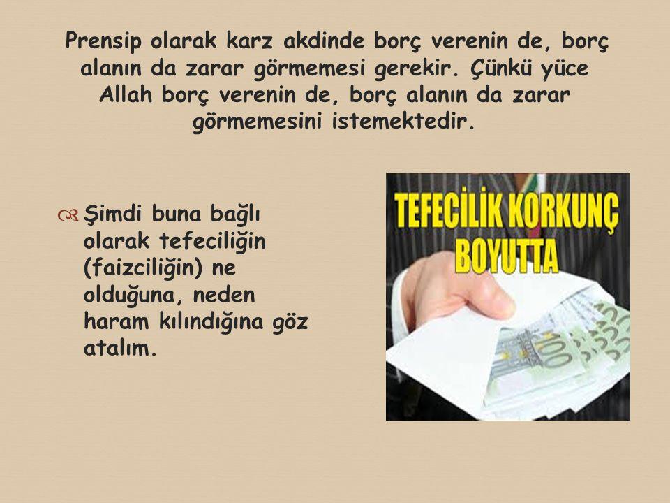 Prensip olarak karz akdinde borç verenin de, borç alanın da zarar görmemesi gerekir. Çünkü yüce Allah borç verenin de, borç alanın da zarar görmemesini istemektedir.