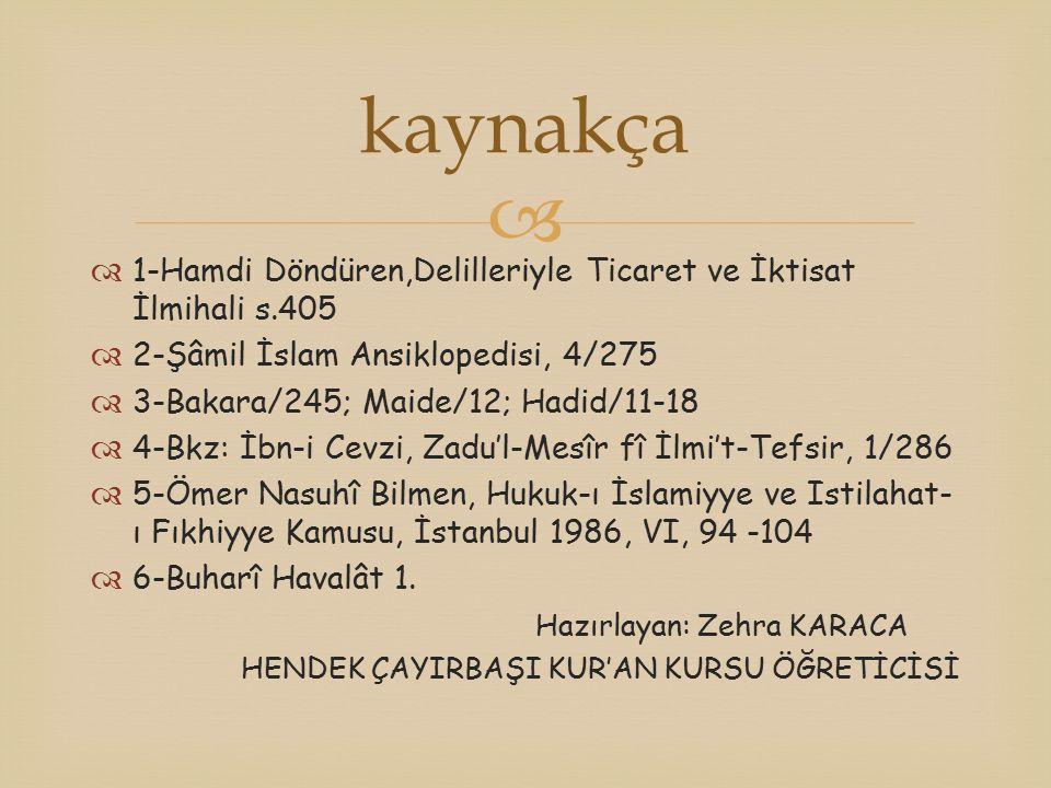 kaynakça 1-Hamdi Döndüren,Delilleriyle Ticaret ve İktisat İlmihali s.405. 2-Şâmil İslam Ansiklopedisi, 4/275.