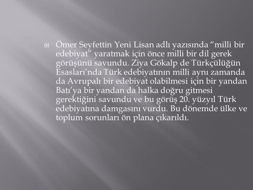 Ömer Seyfettin Yeni Lisan adlı yazısında milli bir edebiyat yaratmak için önce milli bir dil gerek görüşünü savundu.