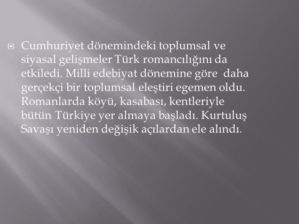 Cumhuriyet dönemindeki toplumsal ve siyasal gelişmeler Türk romancılığını da etkiledi.